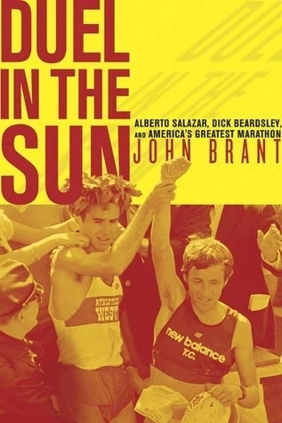 """Duel in the Sun: The Story of Alberto Salazar, Dick Beardsley, and America's Greatest Marathon"" by John Brant"