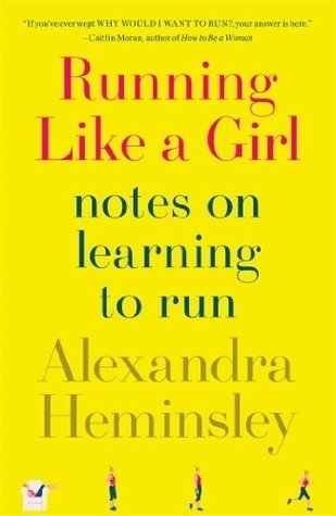 """Running Like a Girl: Notes on Learning to Run"" by Alexandra Heminsley"