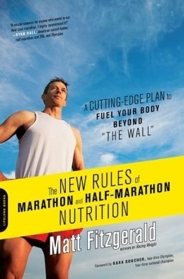 """The New Rules of Marathon and Half-Marathon Nutrition: A Cutting-Edge Plan to Fuel Your Body Beyond 'the Wall'"" by Matt Fitzgerald"