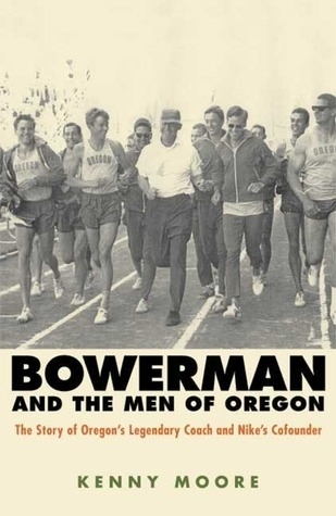 """Bowerman and the Men of Oregon"" by Kenny Moore"