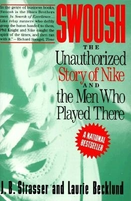 """Swoosh: Unauthorized Story of Nike and the Men Who Played There"" by J.B. Strasser"