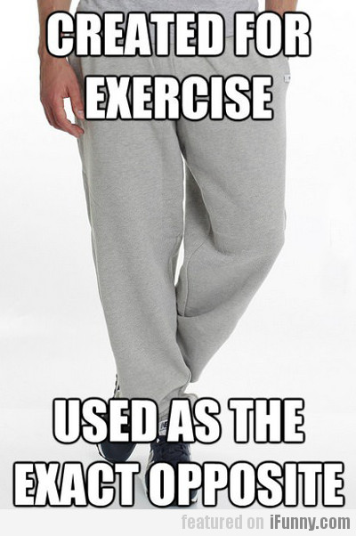 Created For Exercise, Used As The Exact Opposite
